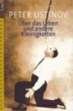 Ustinov, Peter Über das Leben und andere Kleinigkeiten