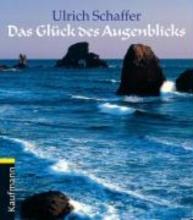 Schaffer, Ulrich Das Glck des Augenblicks