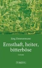 Zimmermann, Jürg Ernsthaft, heiter, bitterböse