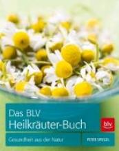 Spiegel, Peter Das BLV Heilkräuter-Buch