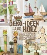 Auenhammer, Gerlinde,   Dawidowsk, Marion,   Diepolder, Annette,   Heinzmann, Sigrid Deko-Ideen aus Holz