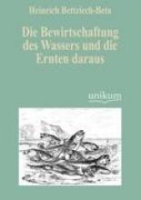 Bettziech-Beta, Heinrich Die Bewirtschaftung des Wassers und die Ernten daraus