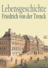 Trenck, Friedrich von der Lebensgeschichte