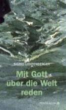 Lichtenberger, Sigrid Mit Gott über die Welt reden
