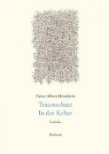 Heindrichs, Heinz-Albert Gesammelte Gedichte/Traumschutt. In der Kelter