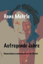 Mehrle, Hans Aufregende Jahre