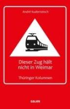 Kudernatsch, André Dieser Zug hlt nicht in Weimar