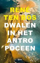 René ten Bos Dwalen in het antropoceen