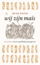 Henk Boom , Wij zijn maïs