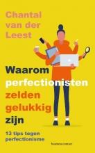 Chantal van der Leest , Waarom perfectionisten zelden gelukkig zijn