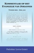 Frédéric Louis  Godet Kommentaar op het Evangelie van Johannes Tweede deel - Joh. 5-21