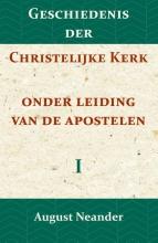 August Neander , Geschiedenis der Christelijke Kerk onder leiding van de Apostelen I