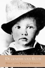 Bart van Eikema Hommes De genesis van Elvis
