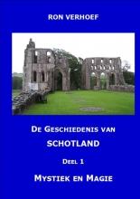 Ron  Verhoef De geschiedenis van Schotland Deel 1 Mystiek en magie