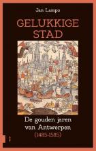 Jan  Lampo Gelukkige stad, De gouden jaren van Antwerpen (1485-1585)