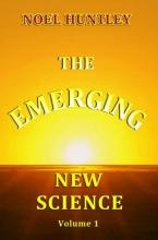 Noel Huntley , The emerging new science