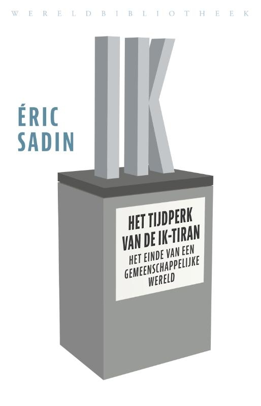 Éric Sadin,Het tijdperk van de ik-tiran