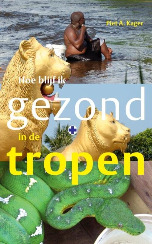 Piet Kager,Hoe blijf ik gezond in de tropen