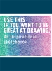 Carroll, Henry,   Leamy, Selwyn,Use This If You Want to Be Great at Drawing