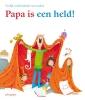 <b>Papa is een held!</b>,vrolijk voorleesboek voor vaders