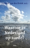 ,Waartoe is Nederland op aarde?