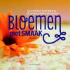 <b>Anna  Koster</b>,Bloemen met smaak - eetbare bloemen, eten versieren