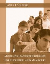 Solberg, James J. Modeling Random Processes for Engineers and Managers