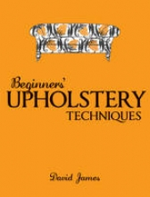 James, David Beginner`s Upholstery Techniques