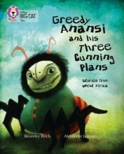 Beverley Birch Greedy Anansi and his Three Cunning Plans