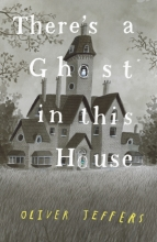 Oliver Jeffers, There`s a Ghost in this House