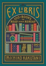 Michiko Kakutani , Ex Libris: 100 Books For Everyone's Bookshelf