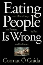 Cormac O Grada Eating People Is Wrong, and Other Essays on Famine, Its Past, and Its Future