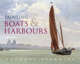 Flemming, Anthony Painting Boats & Harbours