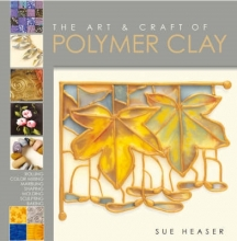 Heaser, Sue Art and Craft of Polymer Clay