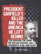 Tougas, Joe President Garfield`s Killer and the America He Left Behind