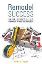 Higgins, Monica D. Remodel Success