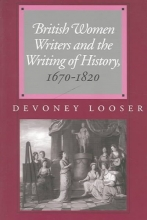 Looser, Devoney British Women Writers and the Writing of History, 1670-1820