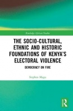 Magu, Stephen M. The Socio-Cultural, Ethnic and Historic Foundations of Kenya's Electoral Violence