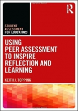 Keith (University of Dundee, UK) Topping Using Peer Assessment to Inspire Reflection and Learning
