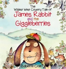 Cole, Babette Wild West Country Tale of James Rabbit and the Giggleberries