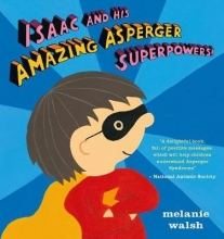 Walsh, Melanie Isaac and His Amazing Asperger Superpowers!