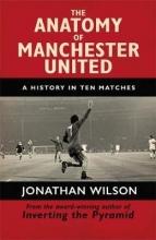 Jonathan Wilson The Anatomy of Manchester United
