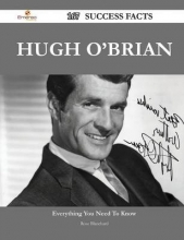 Blanchard, Rose Hugh O`Brian 167 Success Facts - Everything You Need to Know about Hugh O`Brian