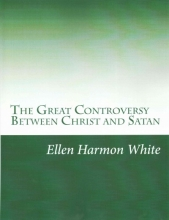 White, Ellen Gould Harmon The Great Controversy Between Christ and Satan