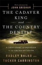 Radley Balko,   Tucker Carrington The Cadaver King and the Country Dentist