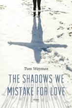 Wayman, Tom The Shadows We Mistake for Love