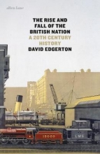 Edgerton, David The Rise and Fall of the British Nation: A Twentieth-Century History