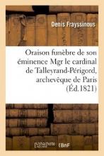 Frayssinous, Denis Oraison Funebre de Son Eminence Mgr Le Cardinal de Talleyrand-Perigord, Archeveque de Paris