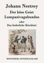 Johann Nestroy Der böse Geist Lumpazivagabundus oder Das liederliche Kleeblatt