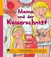 Oblasser, Caroline Mama und der Kaiserschnitt - Das Kindersachbuch zum Thema Kaiserschnitt, nächste Schwangerschaft und natürliche Geburt
